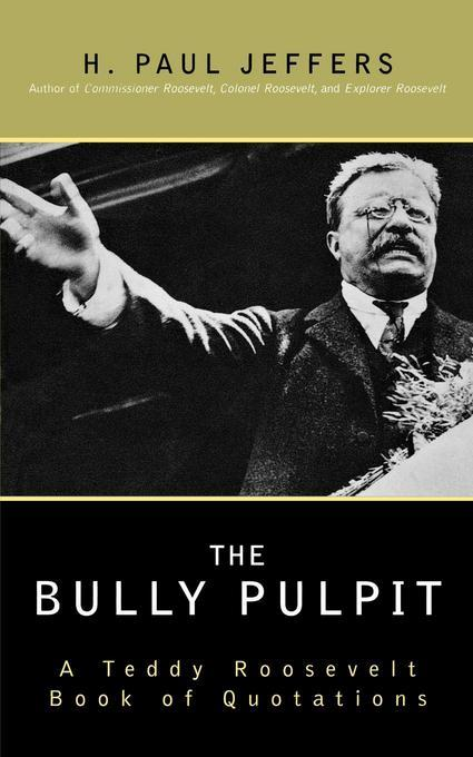 The Bully Pulpit: A Teddy Roosevelt Book of Quotations EB2370004530710
