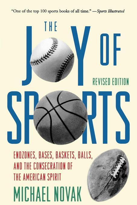Joy of Sports, Revised: Endzones, Bases, Baskets, Balls, and the Consecration of the American Spirit EB2370004530833