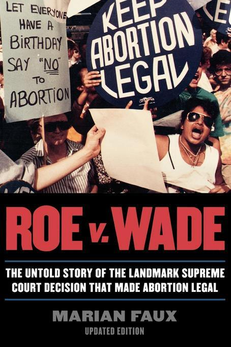 Roe v. Wade: The Untold Story of the Landmark Supreme Court Decision that Made Abortion Legal EB2370004531847
