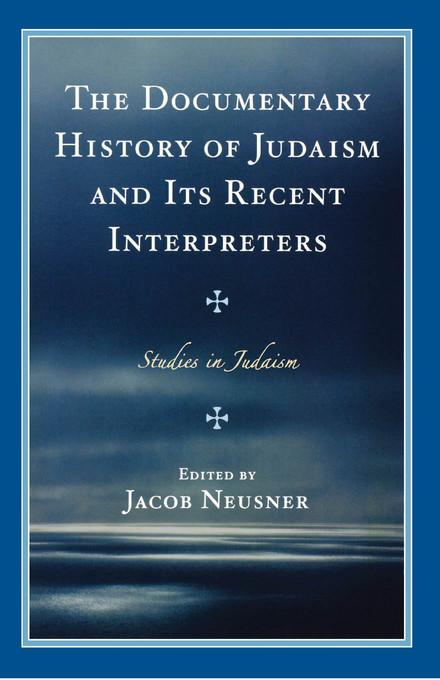 The Documentary History of Judaism and Its Recent Interpreters EB2370004531946