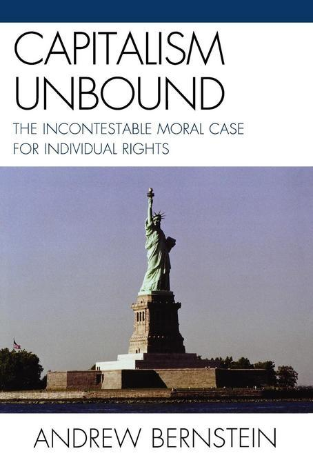 Capitalism Unbound: The Incontestable Moral Case for Individual Rights EB2370004532868