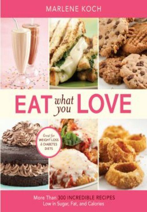 Eat What You Love: More than 300 Incredible Recipes Low in Sugar, Fat, and Calories EB2370003370324