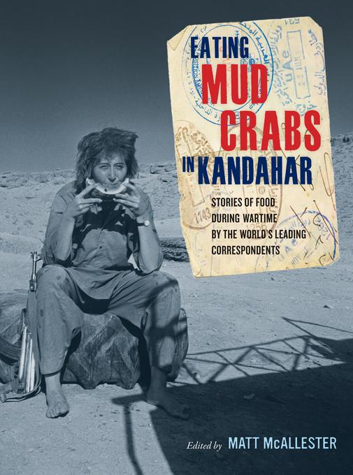 Eating Mud Crabs in Kandahar: Stories of Food during Wartime by the World's Leading Correspondents EB2370003473650