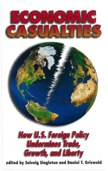 Economic Casualties: How U.S. Foreign Policy Undermines Trade, Growth and Liberty EB2370003351774