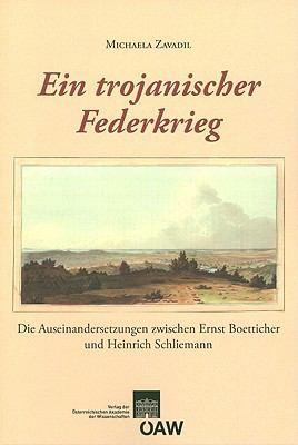 Ein Trojanischer Federkrieg: Die Auseinandersetzungen Zwischen Ernst Boetticher Und Heinrich Schliemann 9783700165057