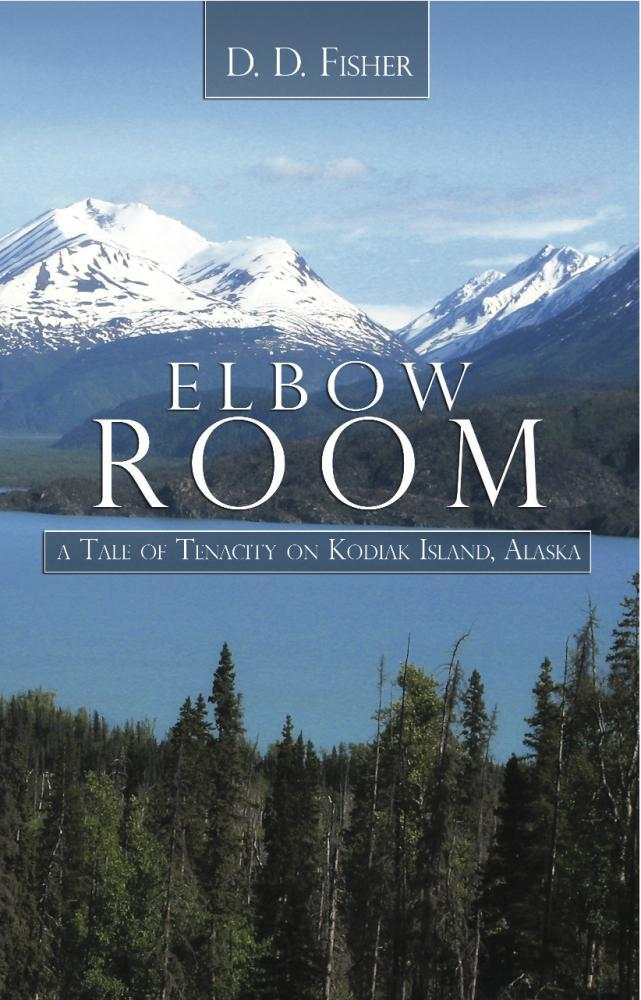 Elbow Room: A Tale of Tenacity on Kodiak Island, Alaska EB2370004196541