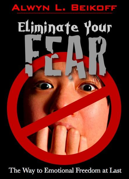 Eliminate Your Fear: The Way To Emotional Freedom At Last EB2370003455076