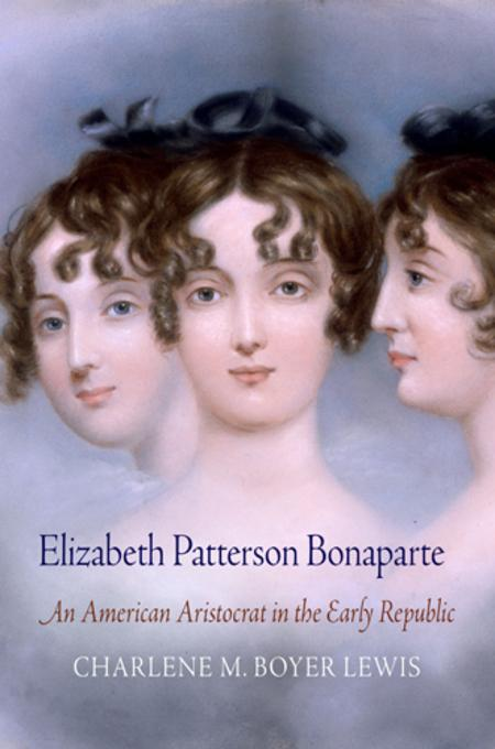 Elizabeth Patterson Bonaparte: An American Aristocrat in the Early Republic EB2370004375106