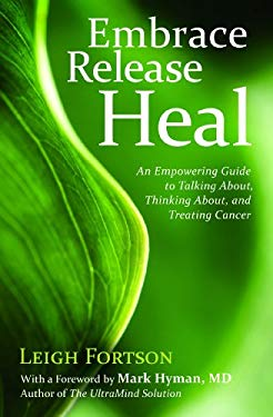 Embrace, Release, Heal: An Empowering Guide to Talking About, Thinking About, and Treating Cancer EB2370003341089