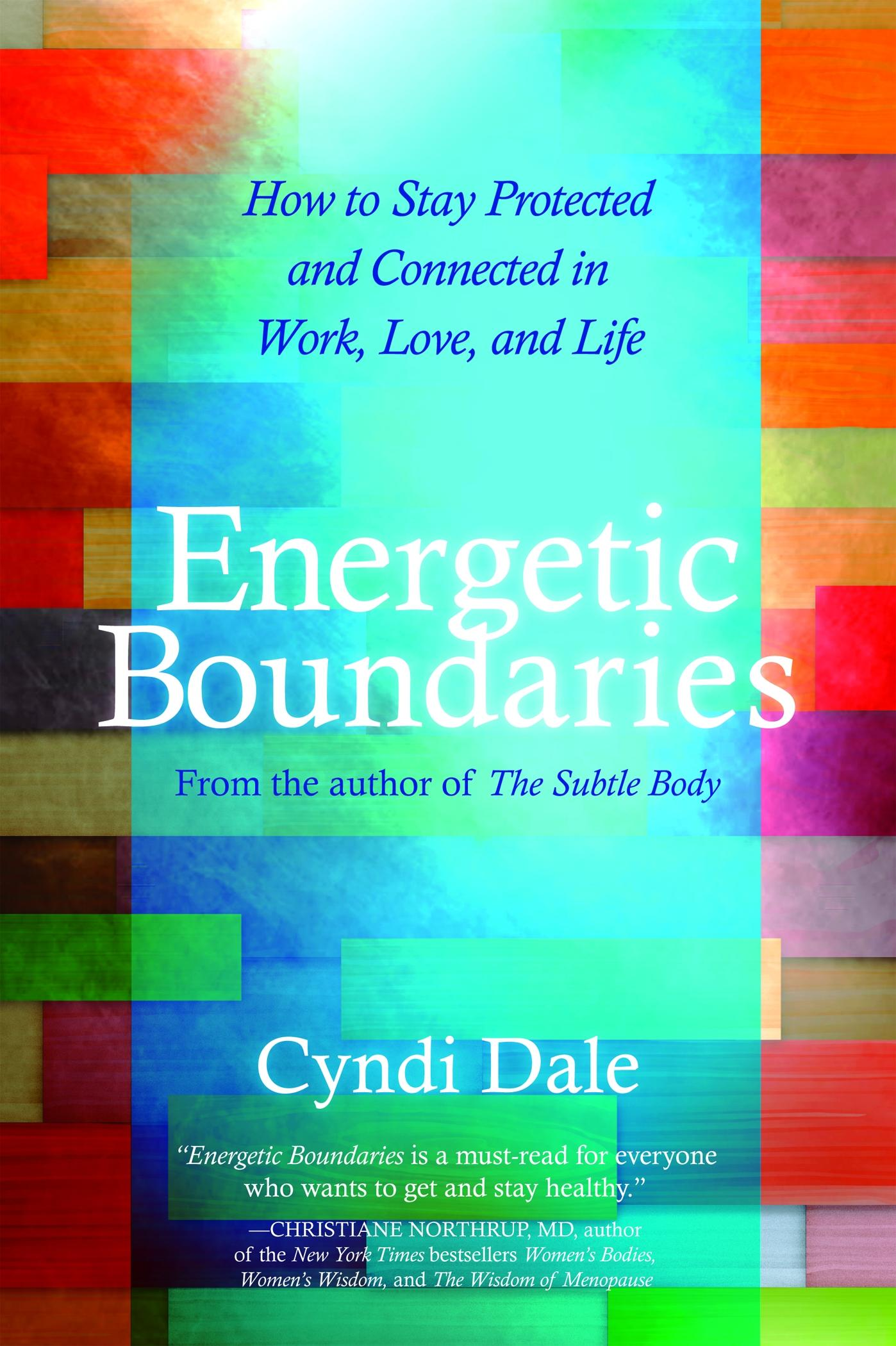 Energetic Boundaries: How to Stay Protected and Connected in Work, Love, and Life EB2370003841978