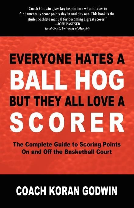Everyone Hates a Ball Hog But They All Love a Scorer EB2370003394320