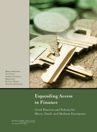 Expanding Access to Finance: Good Practices and Policies for Micro, Small, and Medium Enterprises EB2370003852486