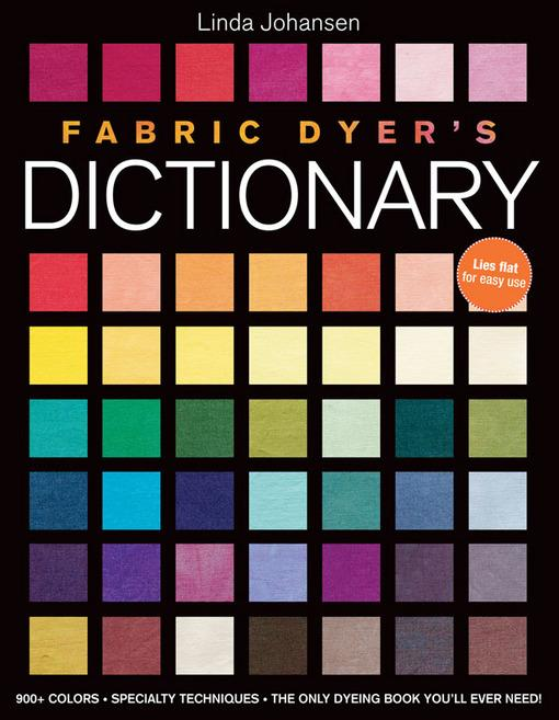 Fabric Dyer's Dictionary: 900+ Colors, Specialty Techiniques, The Only Dyeing Book You'll Ever Need! EB2370002789233