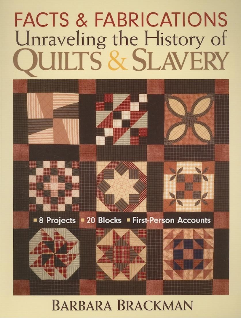 Facts & Fabrications-Unraveling the History of Quilts & Slavery: 8 Projects - 20 Blocks - First-Person Accounts EB2370003840469