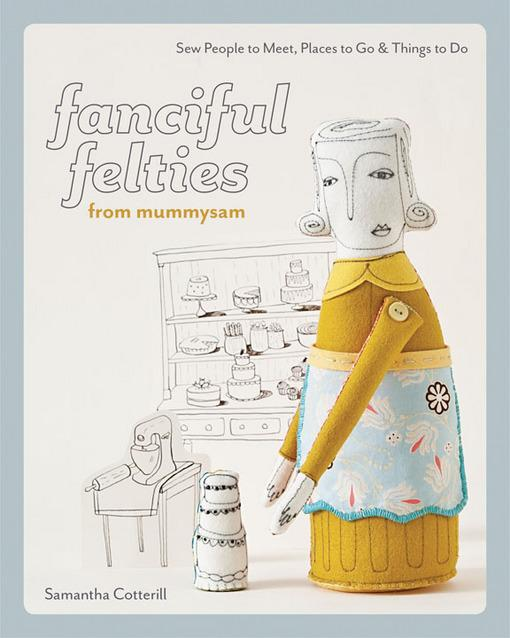 Fanciful Felties from MummySam: Sew People to Meet, Places to Go & Things to Do EB2370003840391