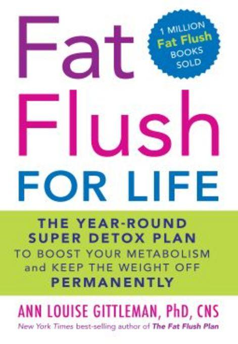 Fat Flush for Life: The Year-Round Super Detox Plan to Boost Your Metabolism and Keep the Weight Off Permanently EB2370003369915