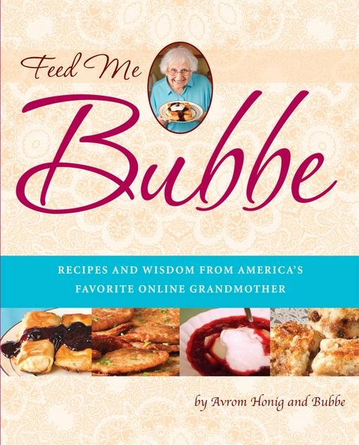 Feed Me Bubbe: Recipes and Wisdom from America's Favorite Online Grandmother EB2370003843378