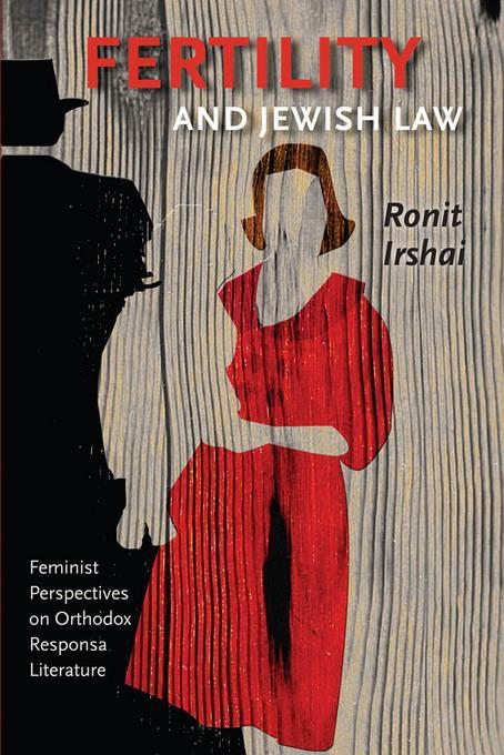 Fertility and Jewish Law: Feminist Perspectives on Orthodox Responsa Literature EB2370004368252