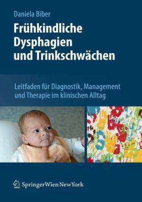 Fr Hkindliche Dysphagien Und Trinkschw Chen: Leitfaden F R Diagnostik, Management Und Therapie Im Klinischen Alltag 9783709109700
