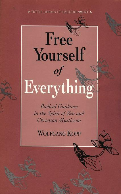 Free Yourself of Everything: Radical Guidance in the Spirit of Zen and Christian Mysticism EB2370004326405