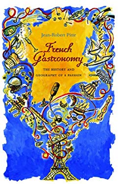 French Gastronomy: The History and Geography of a Passion EB2370004258669