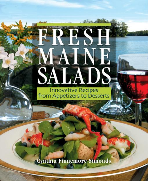 Fresh Maine Salads: Innovative Recipes from Appetizers to Desserts EB2370004194080