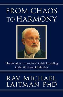 From Chaos to Harmony: The Solution to the Global Crisis According to the Wisdom of Kabbalah EB2370004315669