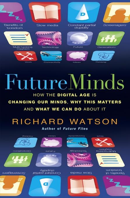 Future Minds: How the Digital Age is Changing Our Minds, Why This Matters and What We Can Do About It EB2370004427690
