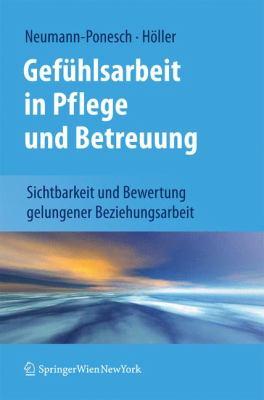 Gef Hlsarbeit in Pflege Und Betreuung: Sichtbarkeit Und Bewertung Gelungener Beziehungsarbeit 9783709101377