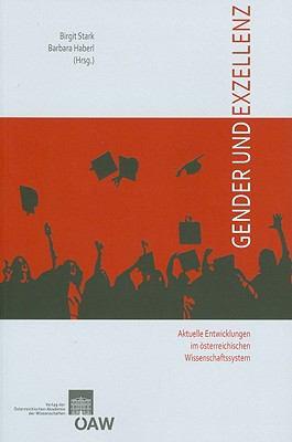 Gender Und Exzellenz: Aktuelle Entwicklungen Im Osterreichischen Wissenschaftssystem 9783700166108