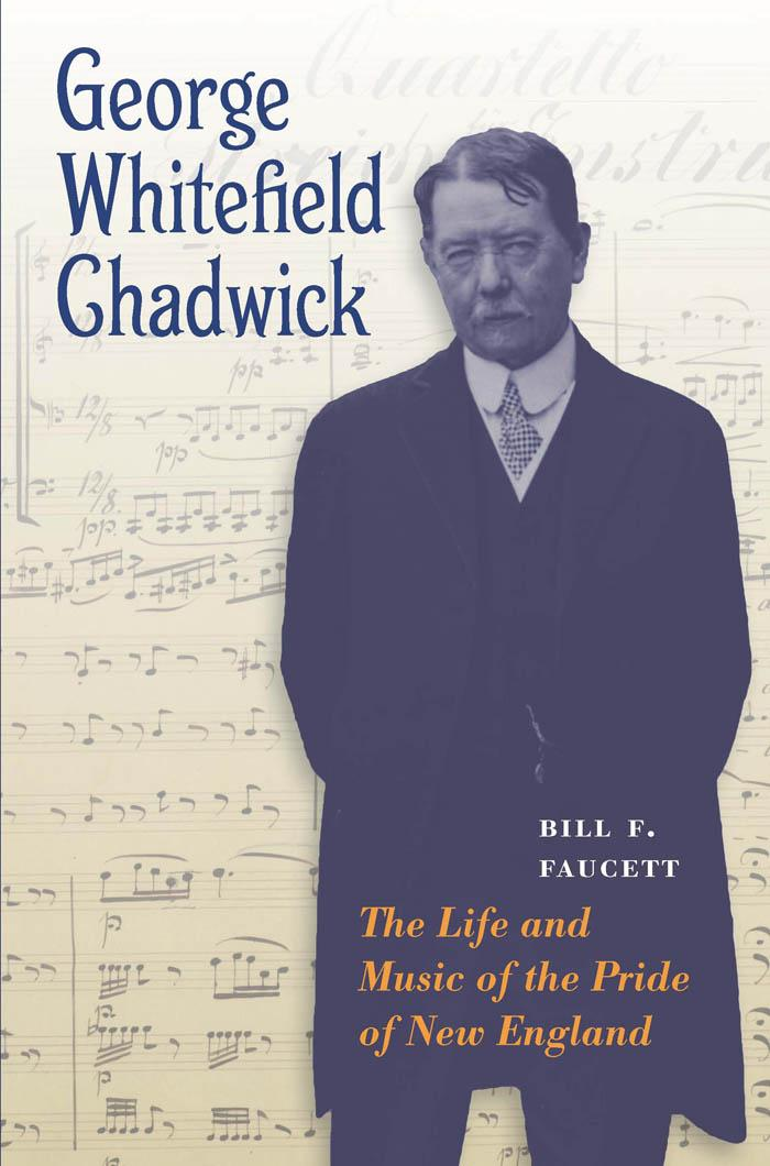 George Whitefield Chadwick: The Life and Music of the Pride of New England EB2370004364223