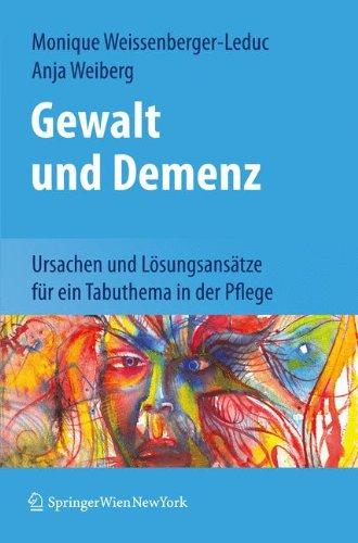 Gewalt Und Demenz: Ursachen Und L Sungsans Tze Fur Ein Tabuthema in Der Pflege (Edition.) 9783709100615