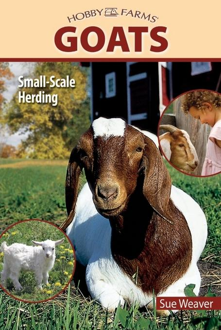 Goats: Small-scale Herding for Pleasure And Profit EB2370003371260