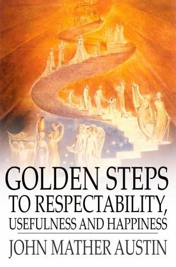 Golden Steps to Respectability, Usefulness and Happiness EB2370002611367