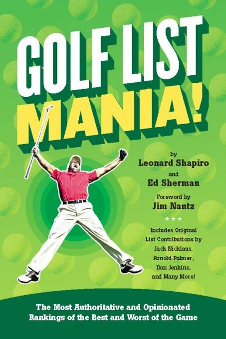 Golf List Mania!: The Most Authoritative and Opinionated Rankings of the Best and Worst of the Game EB2370003334265