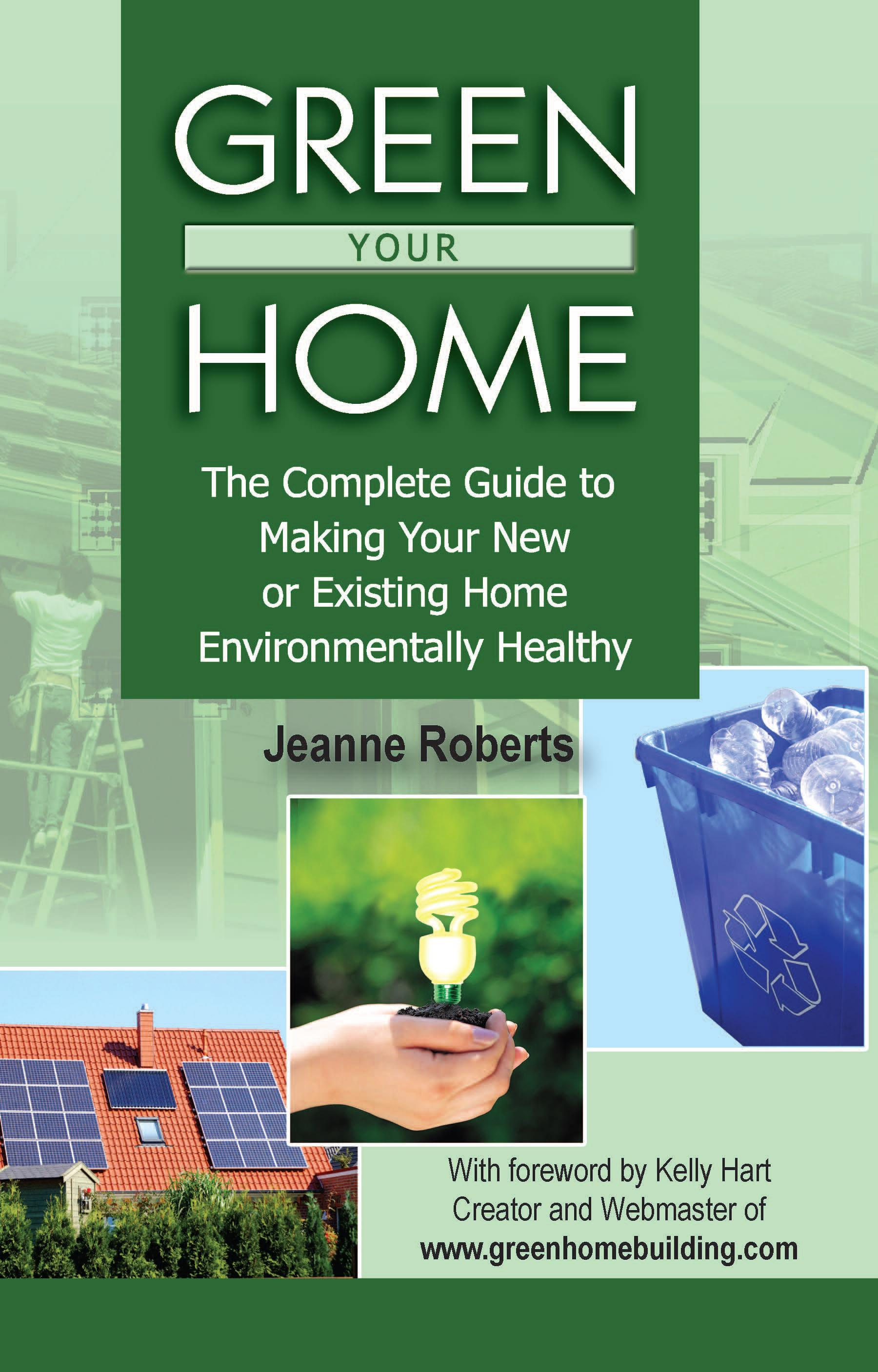 Green Your Home: The Complete Guide to Making Your New or Existing Home Environmentally Healthy EB2370003890891
