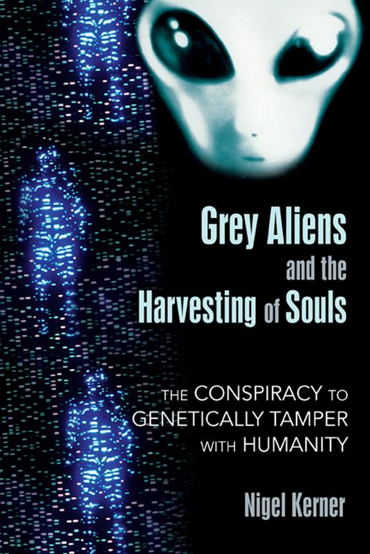 Grey Aliens and the Harvesting of Souls: The Conspiracy to Genetically Tamper with Humanity EB2370002753081