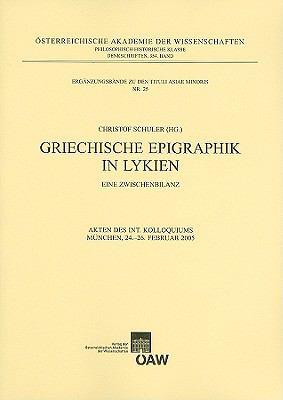 Griechische Epigraphik In Lykien: Eine Zwischenbilanz 9783700137931