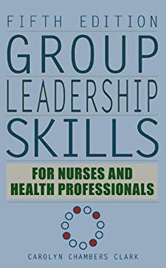 Group Leadership Skills for Nurses & Health Professionals, Fifth Edition EB2370004265469