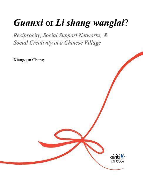 Guanxi or Li shang wanlai ? : reciprocity, social support networks, social creativity in a Chinese Village EB2370002787567