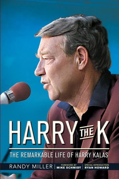Harry the K: The Remarkable Life of Harry Kalas EB2370003370812