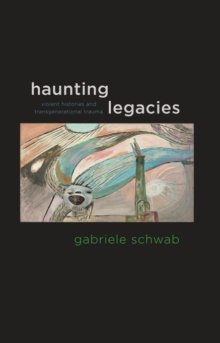 Haunting Legacies: Violent Histories and Transgenerational Trauma EB2370004184449
