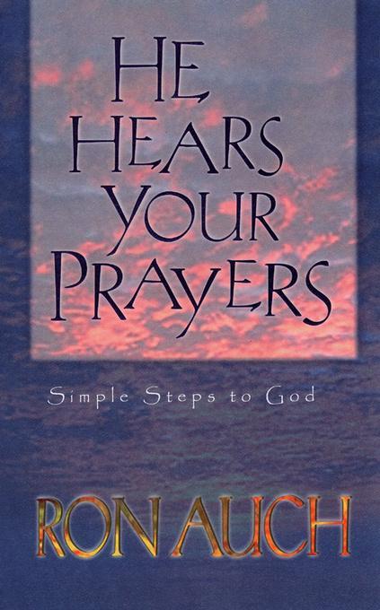 He Hears Your Prayers: Simple Steps to God EB2370004368658