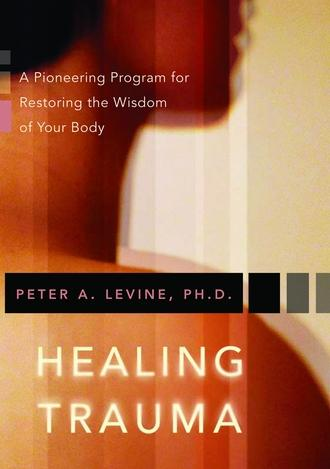 Healing Trauma: A Pioneering Program for Restoring the Wisdom of Your Body EB2370002722681