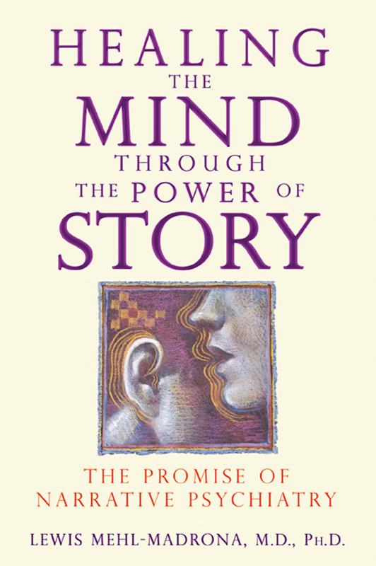 Healing the Mind through the Power of Story: The Promise of Narrative Psychiatry EB2370003047349