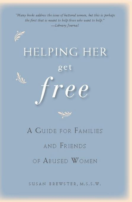 Helping Her Get Free: A Guide for Families and Friends of Abused Women EB2370003216660