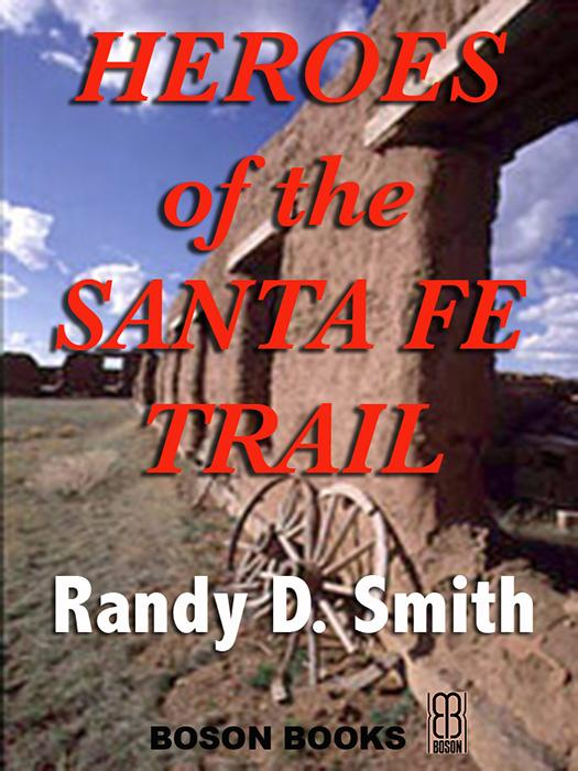 Heroes of the Santa Fe Trail: 1821-1900 EB2370004212586