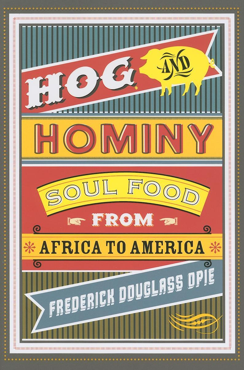 Hog and Hominy: Soul Food from Africa to America EB2370004184296