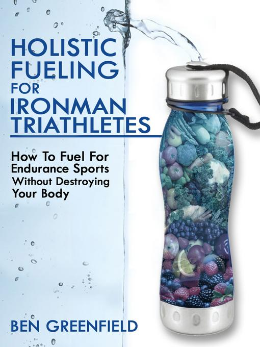 Holistic Fueling For Ironman Triathletes: How to Fuel for Endurance Sports Without Destroying Your Body EB2370004421773