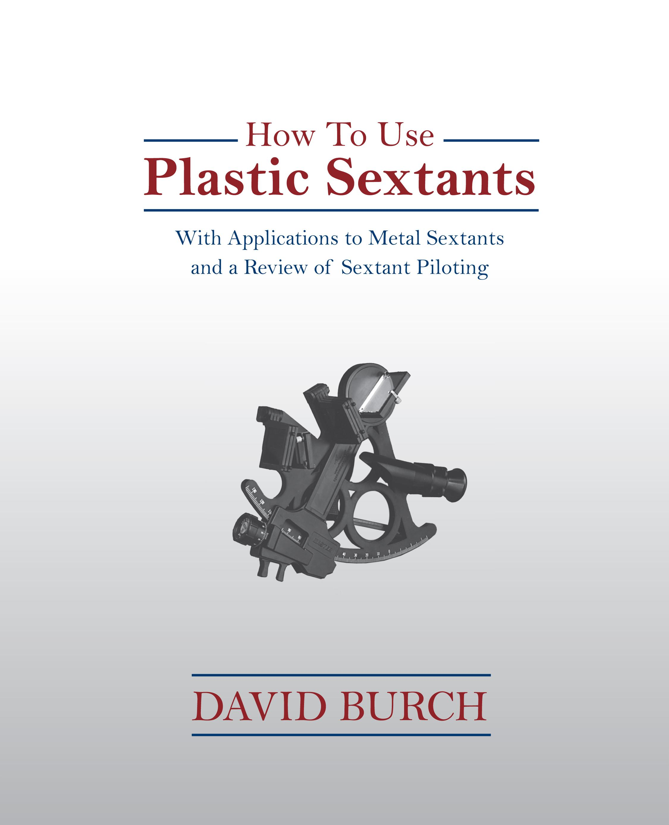 How To Use Plastic Sextants - With Applications to Metal Sextants and a Review of Sextant Piloting EB2370003268447